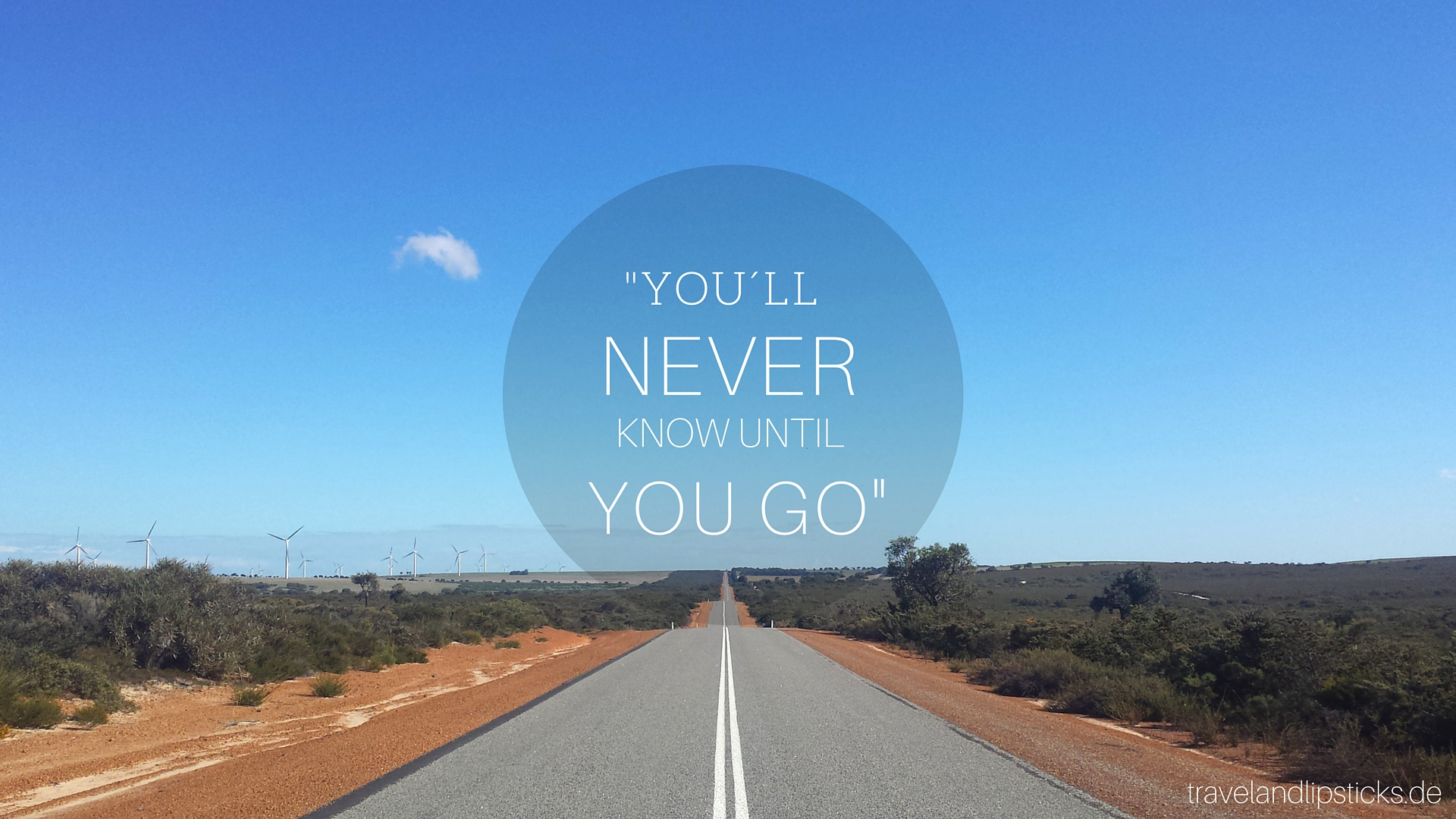 Quote: You´ll never know until you go