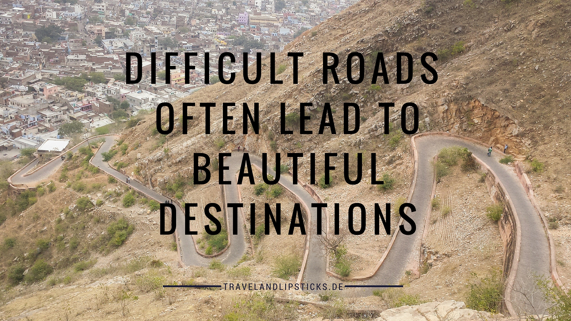 Quote Difficult Roads often lead to beautiful destinations